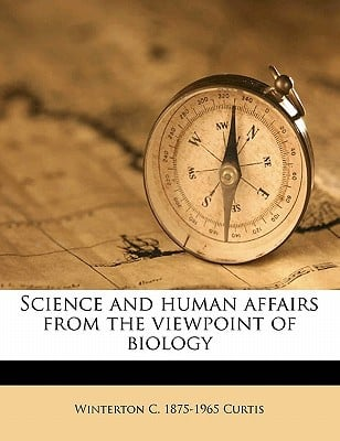 Science and Human Affairs from the Viewpoint of Biology book written by Curtis, Winterton C. 1875