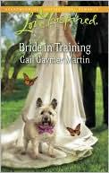 Bride in Training (Love Inspired Series) book written by Gail Gaymer Martin