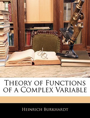 Theory of Functions of a Complex Variable written by Burkhardt, Heinrich