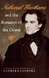 Nathaniel Hawthorne and the Romance of the Orient book written by Luther S. Luedtke