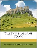 Tales of Trail and Town book written by Bret Harte