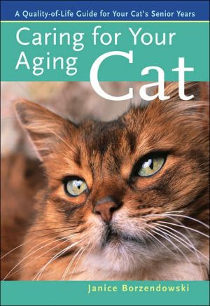 Caring for Your Aging Cat: A Quality-of-Life Guide for Your Cat's Senior Years book written by Janice Borzendowski