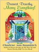 Dearest Dorothy, Merry Everything! book written by Charlene Ann Baumbich