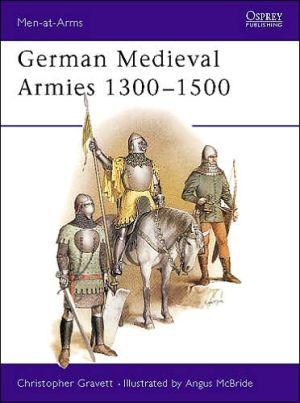 German Medieval Armies 1300-1500, Vol. 166 book written by Angus McBride