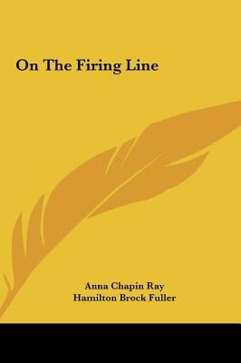On the Firing Line written by Anna Chapin Ray, Hamilton Brock Fuller , Ray, Anna Chapin , Fuller, Hamilton Brock