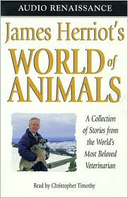 James Herriot's World of Animals: A Collection of Stories from the World's Most Beloved Veterinarian (6 cassettes) book written by James Herriot