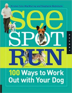 See Spot Run: 100 Ways to Work Out with Your Dog written by Kirsten Cole-MacMurray