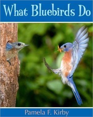 What Bluebirds Do written by Pamela F. Kirby