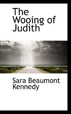 The Wooing of Judith book written by Kennedy, Sara Beaumont