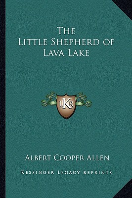 The Little Shepherd of Lava Lake written by Allen, Albert Cooper