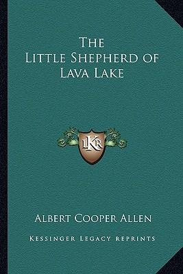 The Little Shepherd of Lava Lake written by Allen, Albert Cooper