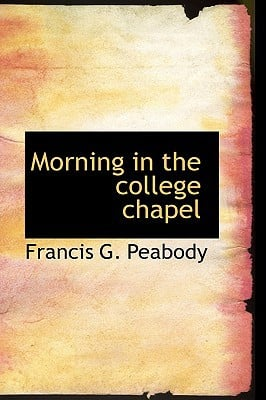 Morning in the College Chapel book written by Peabody, Francis G.