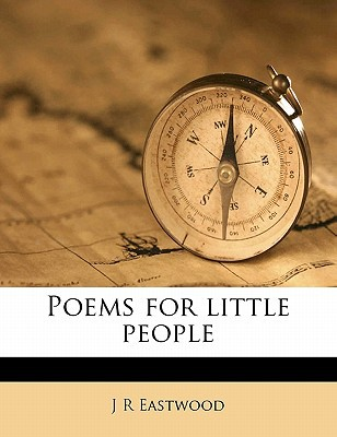 Poems for Little People written by Eastwood, J. R.