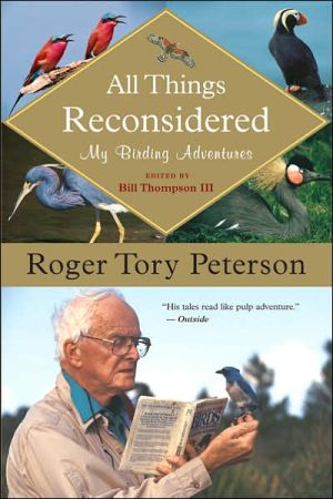 All Things Reconsidered: My Birding Adventures book written by Roger Tory Peterson