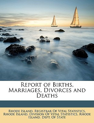 Report of Births, Marriages, Divorces and Deaths book written by Rhode Island. R , Rhode Island Registrar of Vital Statist, , Rhode Island Dep, Island Dep