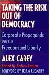 Taking the Risk Out of Democracy: Corporate Propaganda versus Freedom and Liberty book written by Alex Carey