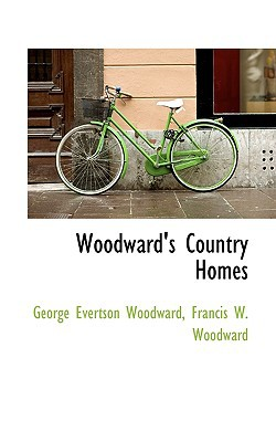 Woodward's Country Homes book written by Woodward, George Evertson , Woodward, Francis W.