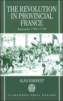 The Revolution in Provincial France: Aquitaine, 1789-1799 book written by Alan I. Forrest