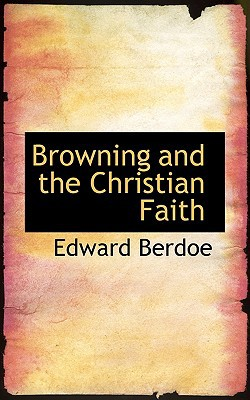 Browning and the Christian Faith book written by Edward Berdoe
