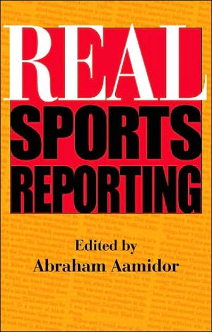 Real Sports Reporting book written by Abraham Aamidor