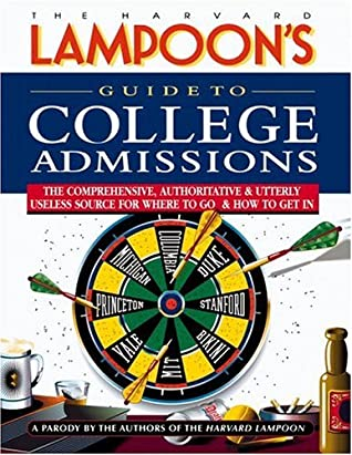 The Harvard Lampoon's guide to college admissions written by the editors of the Harvard Lampoon