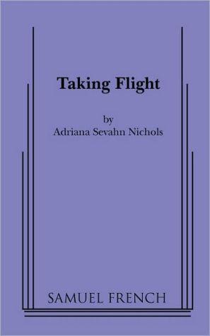 Taking Flight book written by Adriana Sevahn Nichols