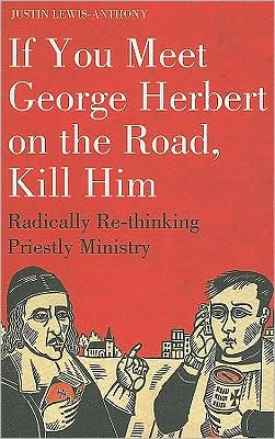 If you meet George Herbert on the road, kill him book written by Justin Lewis-Anthony