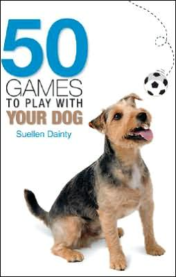 50 Games to Play with Your Dog book written by Suellen Dainty