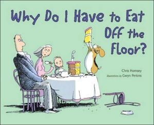 Why Do I Have to Eat off the Floor? written by Chris Hornsey