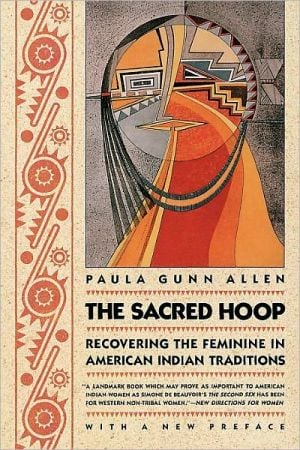 The Sacred Hoop: Recovering the Feminine in American Indian Traditions book written by Paula Gunn Allen