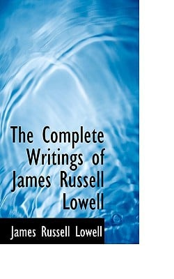 The Complete Writings of James Russell Lowell book written by Lowell, James Russell