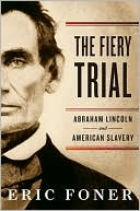 The Fiery Trial: Abraham Lincoln and American Slavery book written by Eric Foner