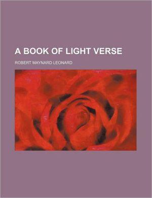 A Book of Light Verse book written by Robert Maynard Leonard