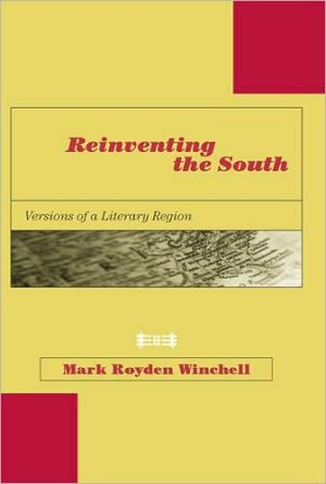 Reinventing the South: Versions of a Literary Region book written by Mark Royden Winchell