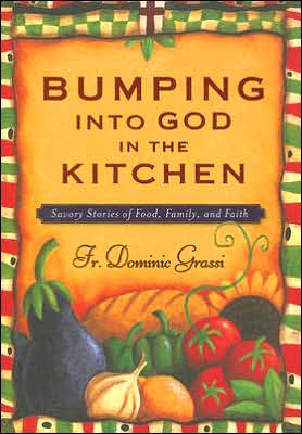 Bumping into God in the Kitchen: Savory Stories of Food, Family, and Faith book written by Dominic Grassi