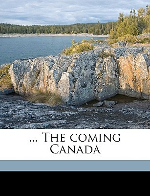The Coming Canada book written by Goodrich, Joseph King