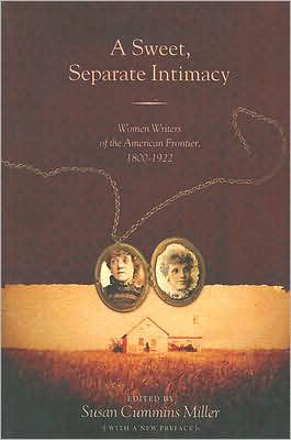 A Sweet, Separate Intimacy: Women Writers of the American Frontier, 1800-1922 book written by Miller Susan