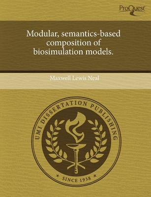 Modular, Semantics-Based Composition of Biosimulation Models. written by Maxwell Lewis Neal