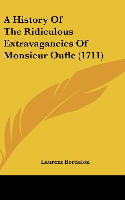 A History Of The Ridiculous Extravagancies Of Monsieur Oufle (1711) written by Laurent Bordelon