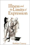 Illness and the Limits of Expression book written by Kathlyn Conway
