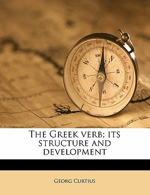 The Greek Verb; Its Structure and Development book written by Curtius, Georg