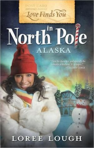 Love Finds You in North Pole, Alaska book written by Loree Lough
