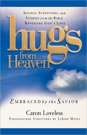 Hugs from Heaven: Embraced by the Savior: Sayings, Scriptures, and Stories from the Bible Revealing God's Love written by Loveless, Caron , Weiss, LeAnn