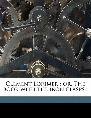 Clement Lorimer: Or, the Book with the Iron Clasps: book written by Reach, Angus B. 1821 , Cruikshank, George