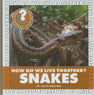 How Do We Live Together? Snakes book written by Lucia Raatma