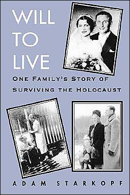 Will to Live: One Family's Story of Surviving the Holocaust book written by Adam Starkopf