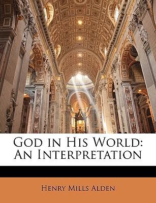 God in His World: An Interpretation written by Alden, Henry Mills