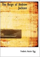 The Reign Of Andrew Jackson (Large Print Edition) book written by Frederic Austin Ogg