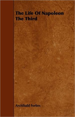 The Life of Napoleon the Third book written by Archibald Forbes