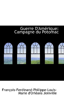Guerre D'Am Rique: Campagne Du Potomac book written by Joinville, Franois-Ferdinand-Philippe , Joinville, Fran Ois-Ferdinand-Philippe